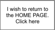 I wish to return to the home page. Click here.